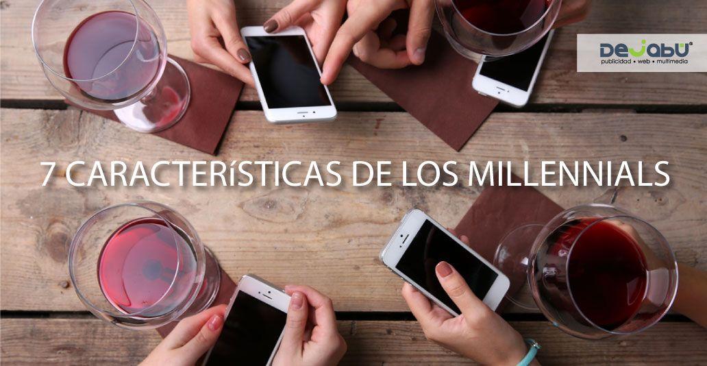 Las 7 Características de los Millennials
